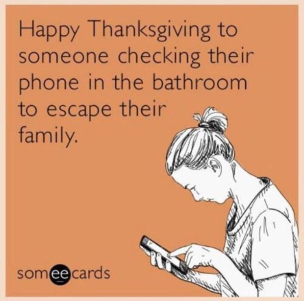 Happy Thanksgiving to someone checking their phone in the bathroom to escape their som.cards https://inspirational.ly