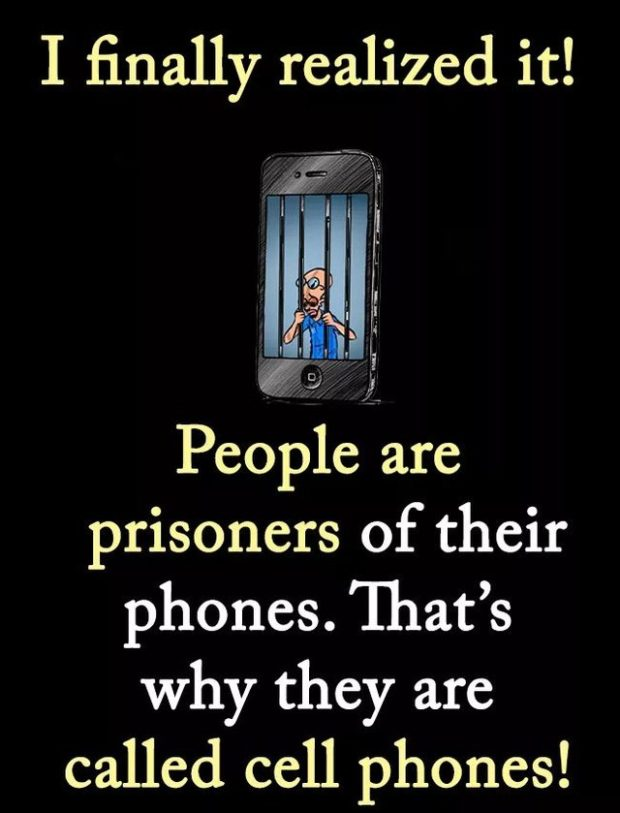 I finally realized it! People are prisoners of their phones. 'Ihat's why they are called cell phones! https://inspirational.ly