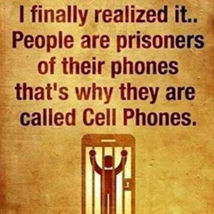 """I finally realized it. 1. People are prisoners of their phones i that's why they are """" E called Cell Phones. https://inspirational.ly"""