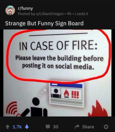 Another Gem I found on r/Funny. Because people nowadays always post stuff on social Media, when they are in danger,this is very funny! Get it guys?
