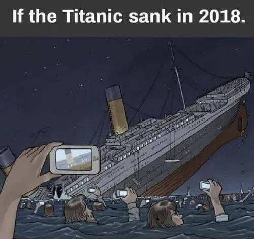 If the Titanic sank in 2018. https://inspirational.ly