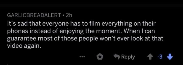 """GARLICBREADALERT - 2h It's sad that everyone has to film everything on their phones instead of enjoying the moment. When I can guarantee most of those people won't ever look at that video again. 5.4 ,1}? 'é """"419—2.. .« > {t a?"""" «43 Re I —> -3 mg- J https://inspirational.ly"""