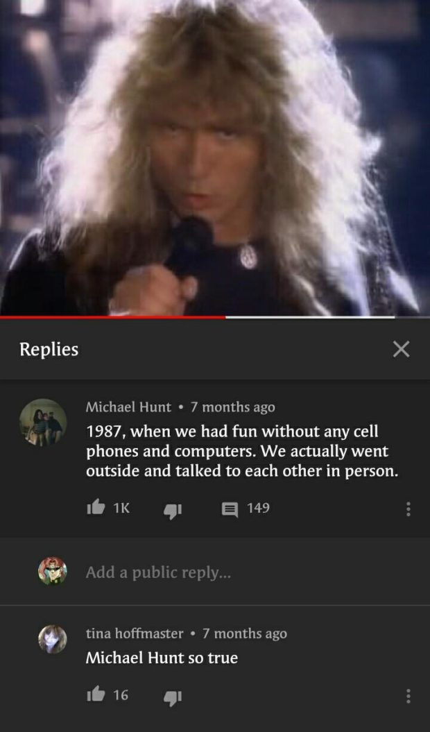 Replies Michael Hunt 0 7 months ago 1987, when we had fun without any cell phones and computers. We actually went outside and talked to each other in person. It 1K g: a 149 Add. a. public 2'eplj-'... tina hoffmaster - 7 months ago Michael Hunt so true :6 16 q: https://inspirational.ly