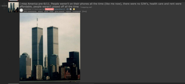 """I miss America pre- 9/11. People weren't on their phones all the time (like me now), there were no SJW's, health care and rent were affordable, people weren't pissed off all the time HE, M . . """"l""""! 1 i i . .—tedandllsall3 C) . . 541c0mmenls share save hide give iward report crosspost [Hc] https://inspirational.ly"""