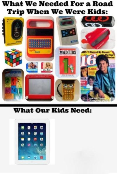 So…we needed 35 things to keep us entertained. Kids these days need one.