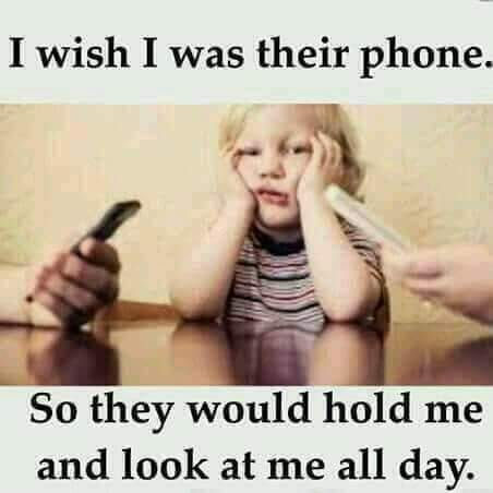 I wish I was their phone. _ So they would hold me and look at me all day. https://inspirational.ly