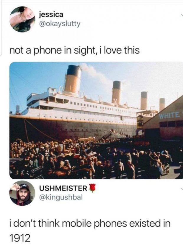 4 jessica ' @okayslutty not a phone in sight, i love this ' ' USHMEISTER' , @kingushbal i don't think mobile phones existed in 1912 https://inspirational.ly