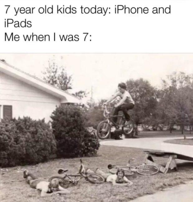 """7 year old kids today: iPhone and iPads Me when I was 7: we ' ~ - ~ .8 . h~ ' v . ,0."""" .-'_ """"' ' I . .l v . - --- https://inspirational.ly"""