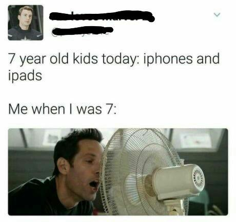 7 year old kids today: iphones and ipads Me when I was 7: 1' ,- $5» 3.. — - .— ' - L-V', 1'- https://inspirational.ly