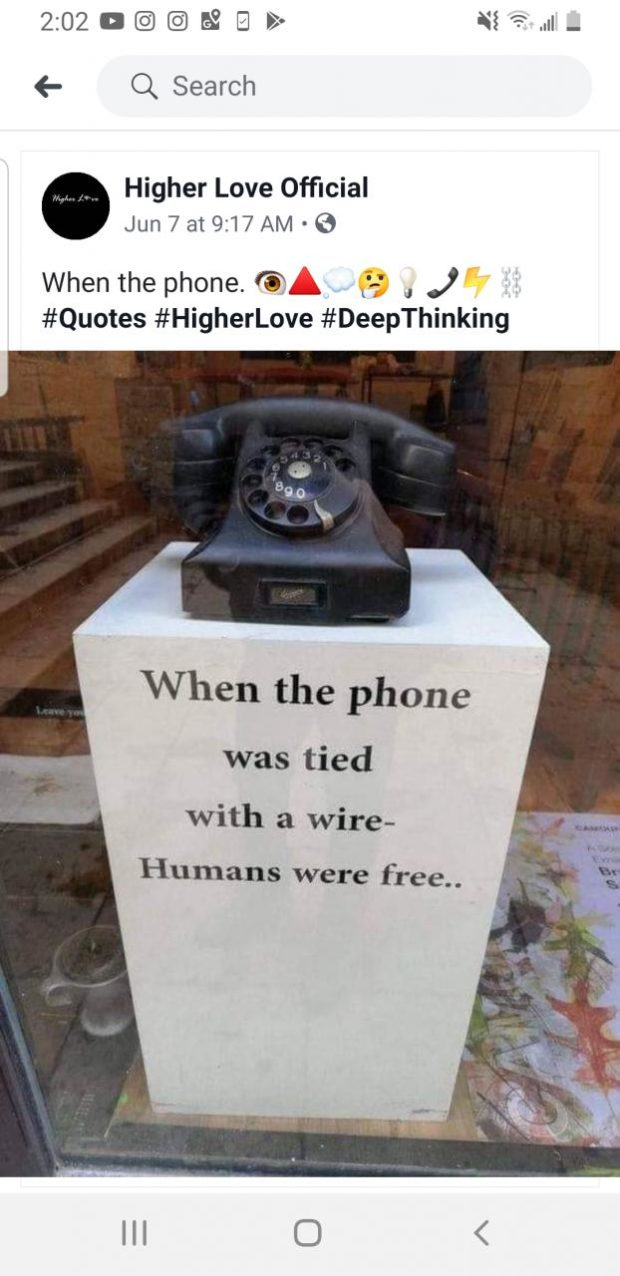 """2:OZDIIL-'£J>> wean- (- Q Search Higher Love Official Jun 7 at9117AM -(9 When the phone. (0"""" 9 , J'r #Quotes #HigherLove #DeepThinking When the phone was tied .5. saw with a wire- Humans were free. III C) / https://inspirational.ly"""