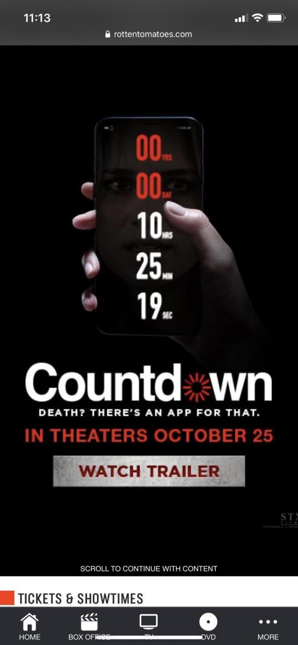 11:13 ul '.' [Cl- 0 rottentomatoes.com I on. , no. ' 10.. o 25.. 19. Countd=::::wn DEATH? THERE' S AN APP FOR THAT. IN THEATERS OCTOBER 25 WATCH TRAILER SCROLL TO CONTINUE WITH CONTENT TICKETS 8 SHUWTIMES 'fi 8 CI 0 HOME BOX OF https://inspirational.ly