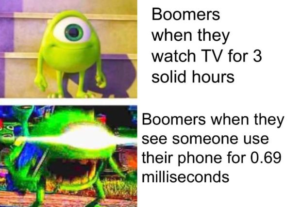 - . Boomers when they watch TV for 3 solid hours Boomers when they ' . see someone use '7 _ their phone for 0.69 ' ' milliseconds https://inspirational.ly