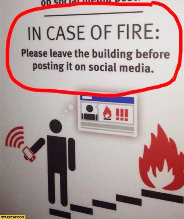 IN CASE OF FIRE: Please leave the building before posting it on social media. https://inspirational.ly