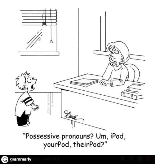 """Possessive pronouns? Um, iPod, yourPod, TheirPod?"" https://inspirational.ly"