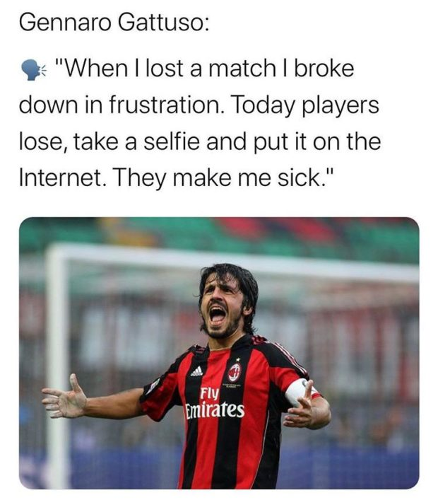 """Gennaro Gattuso: Qs """"When I lost a match I broke down in frustration. Today players lose, take a selfie and put it on the Internet. They make me sick."""" https://inspirational.ly"""