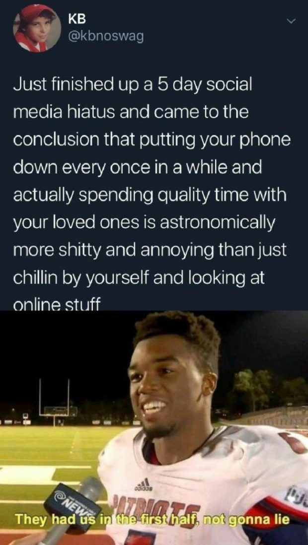 v , KB v @kbnoswag  < . Just finished up a 5 day social media hiatus and came to the conclusion that putting your phone down every once in a while and actually spending quality time with your loved ones is astronomically more shitty and annoying than just chillin by yourself and looking at https://inspirational.ly