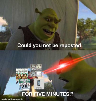 Not phone related, but I'm so tired of all the reposts in this sub