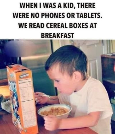 Impossible, we don't have cereal boxes anymore