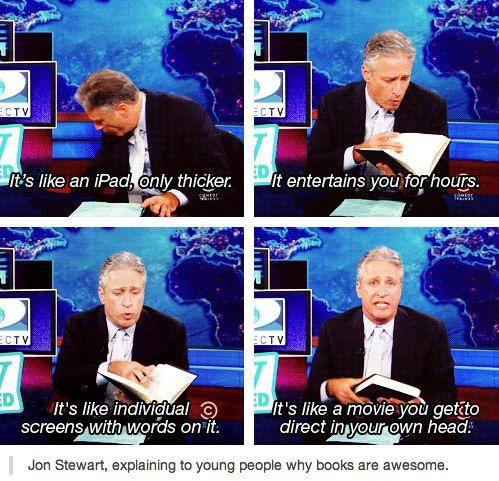 - It' 3 like individual 3:) i It '3 like a momou getfl'o screens with words on it. direct in your own head: Jon Stewart. explaining to young people why books are awesome. https://inspirational.ly