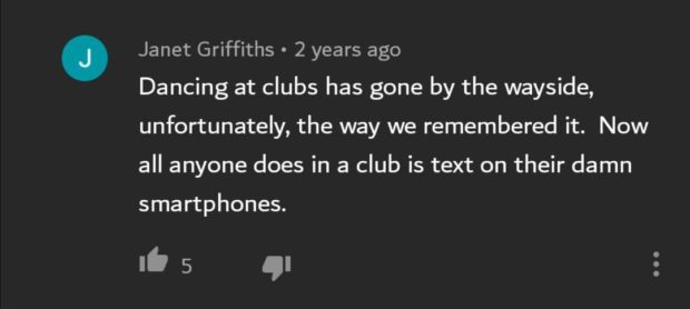 Janet Griffiths - 2 years ago Dancing at clubs has gone by the wayside, unfortunately, the way we remembered it. Now all anyone does in a club is text on their damn sma rtphones. lb 5 ql https://inspirational.ly