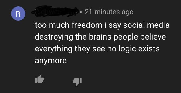 . - . 21 minutes ago too much freedom i say social media destroying the brains people believe everything they see no logic exists anymore https://inspirational.ly